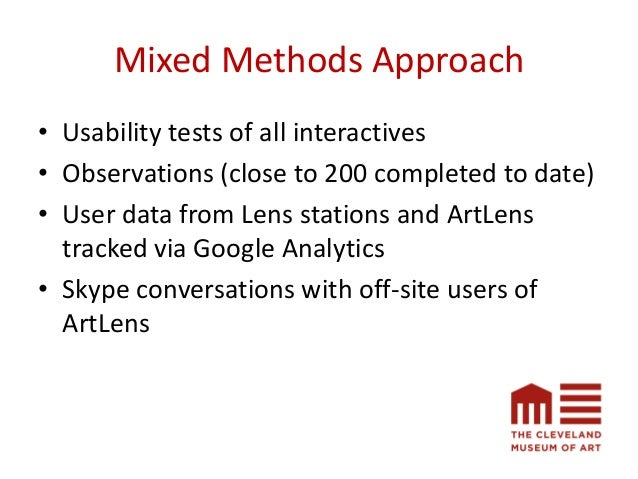 Mixed Methods Approach • Usability tests of all interactives • Observations (close to 200 completed to date) • User data f...