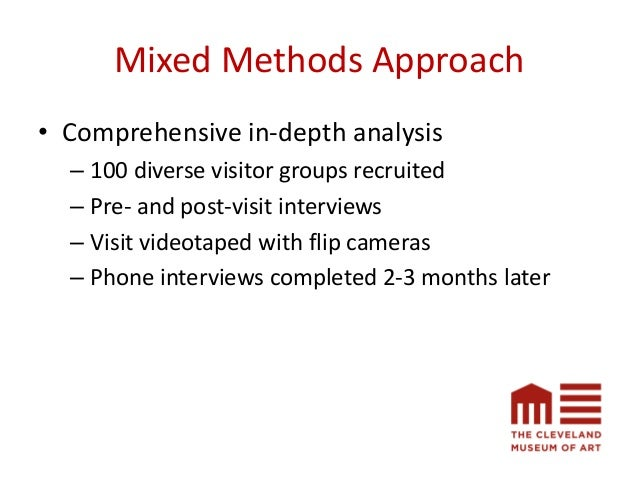 Mixed Methods Approach • Comprehensive in-depth analysis – 100 diverse visitor groups recruited – Pre- and post-visit inte...