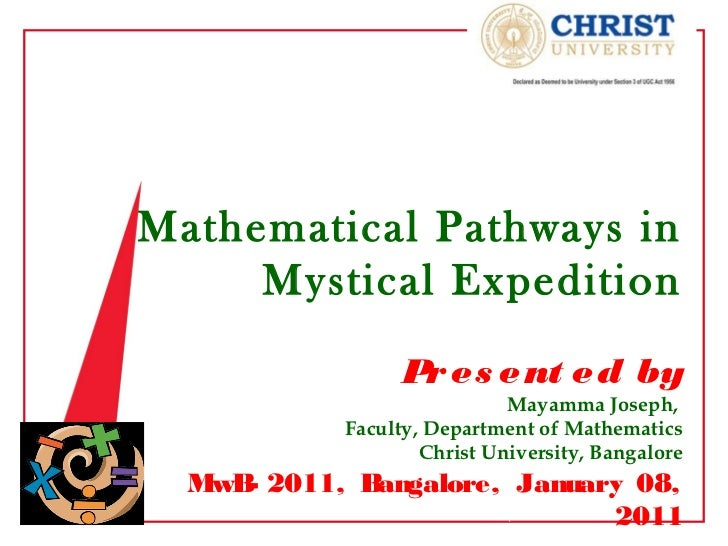 Mathematical Pathways in     Mystical Expedition                  Pr es ent ed by                             Mayamma Jose...
