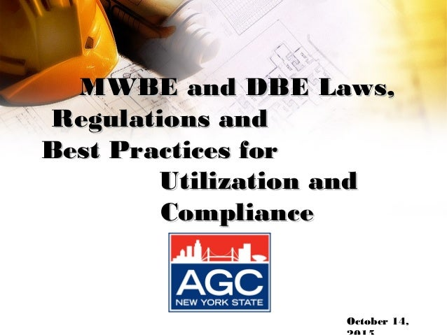 MWBE and DBE Laws,MWBE and DBE Laws, Regulations andRegulations and Best Practices forBest Practices for Utilization andUt...