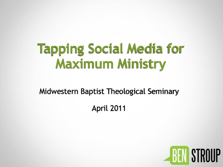 Tapping Social Media for   Maximum MinistryMidwestern Baptist Theological Seminary              April 2011
