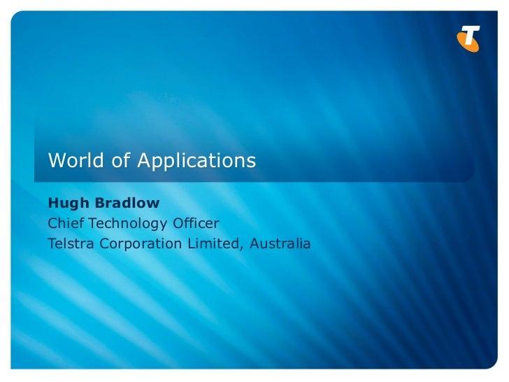 World of Applications  Hugh Bradlow Chief Technology Officer Telstra Corporation Limited, Australia