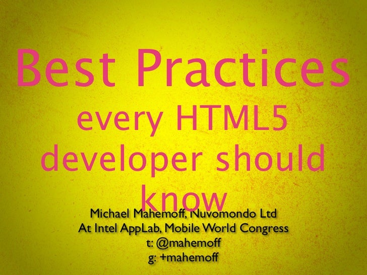 Best Practices   every HTML5 developer should       know     Michael Mahemoff, Nuvomondo Ltd   At Intel AppLab, Mobile Wor...