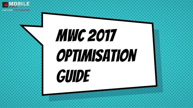 MWC 2017 Optimisation Guide