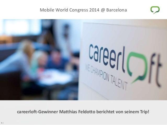 1 | Mobile World Congress 2014 @ Barcelona 1 | careerloft-Gewinner Matthias Feldotto berichtet von seinem Trip!