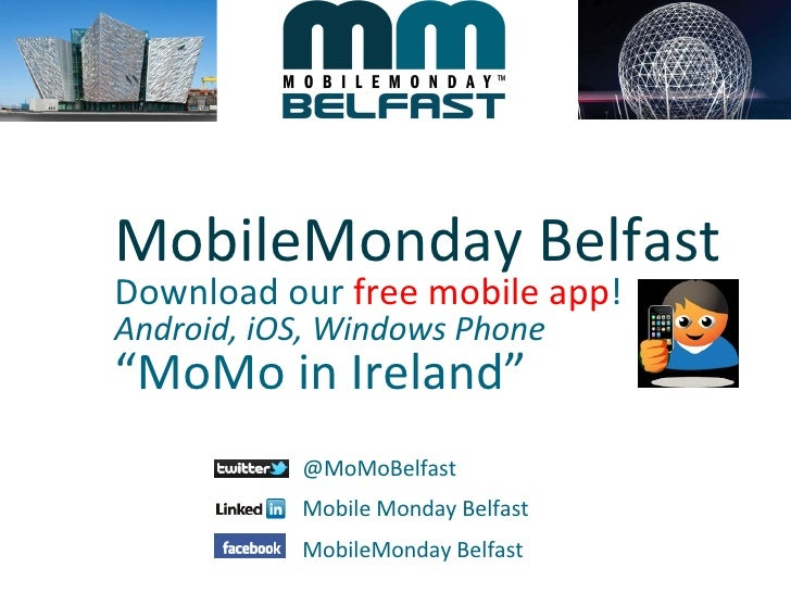 "MobileMonday BelfastDownload our free mobile app!Android, iOS, Windows Phone""MoMo in Ireland""           @MoMoBelfast      ..."