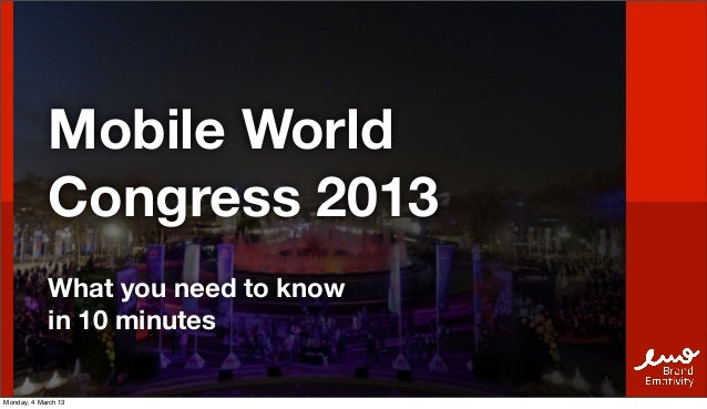 Mobile World             Congress 2013             What you need to know             in 10 minutesMonday, 4 March 13