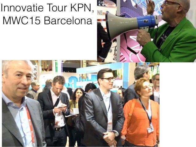 Innovatie Tour KPN,  MWC15 Barcelona