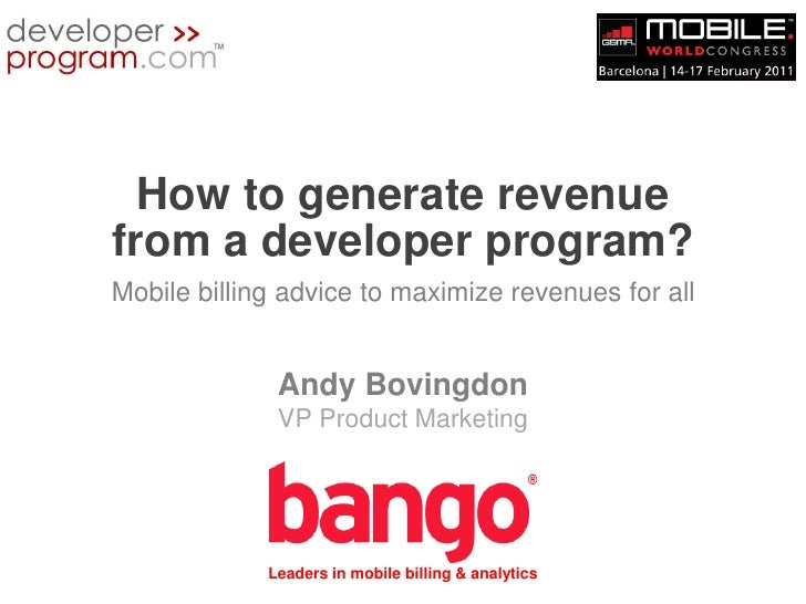How to generate revenue from a developer program?Mobile billing advice to maximize revenues for all<br />Andy BovingdonVP ...