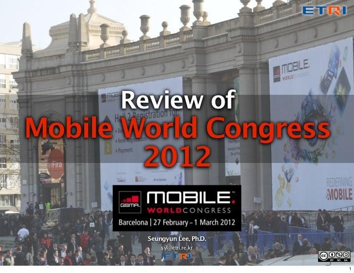 Review of Mobile World Congress         2012          Seungyun Lee, Ph.D.             syl@etri.re.kr                      ...