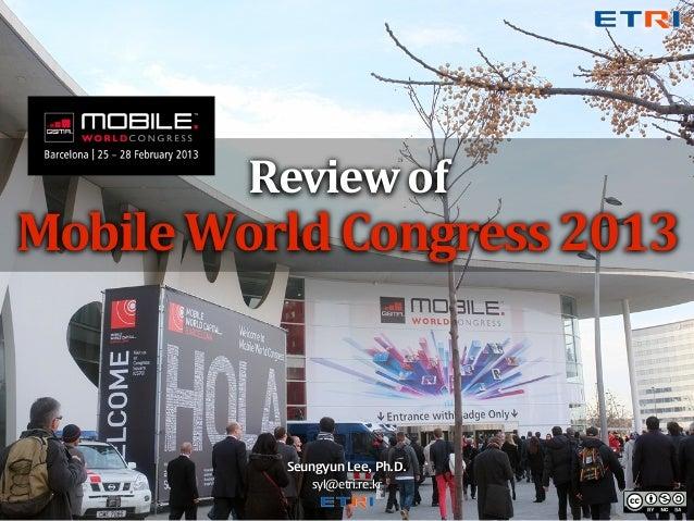 Review of Mobile World Congress 2013              Seungyun Lee, Ph.D.                 syl@etri.re.kr