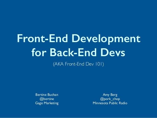 Front-End Development for Back-End Devs Bertine Buchan @bertine  Gage Marketing Amy Berg  @pork_chop  Minnesota Public...