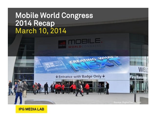 Mobile World Congress 2014 Recap March 10, 2014 Source: DigitalTrends.com