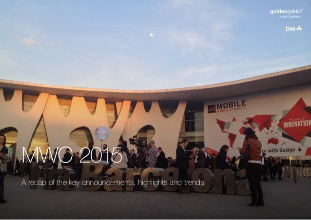 MWC 2015 A recap of the key announcements, highlights and trends