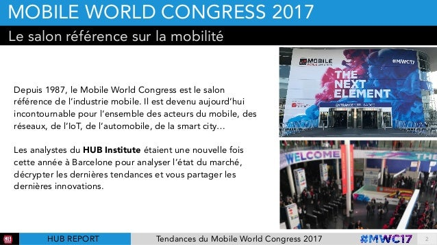 9 tendances du mobile world congress 2017 par hubinstitute for Salon de l industrie 2017