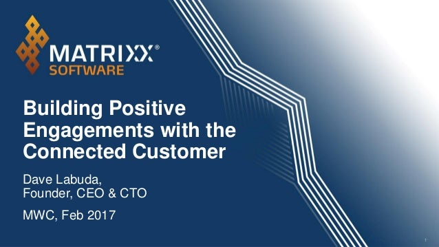 Building Positive Engagements with the Connected Customer 1 Dave Labuda, Founder, CEO & CTO MWC, Feb 2017