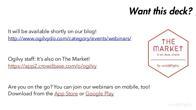 It will be available shortly on our blog! http://www.ogilvydo.com/category/events/webinars/ Ogilvy staff: It's also on The...