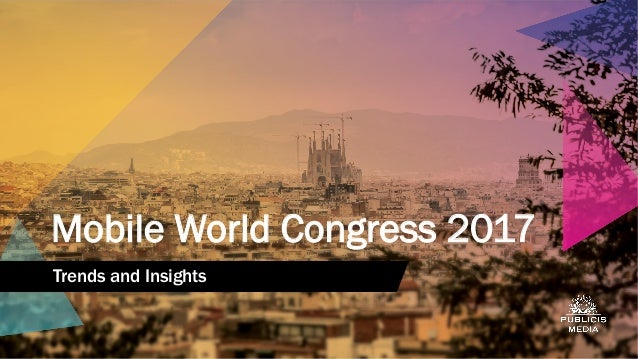 Mobile World Congress 2017 Trends and Insights