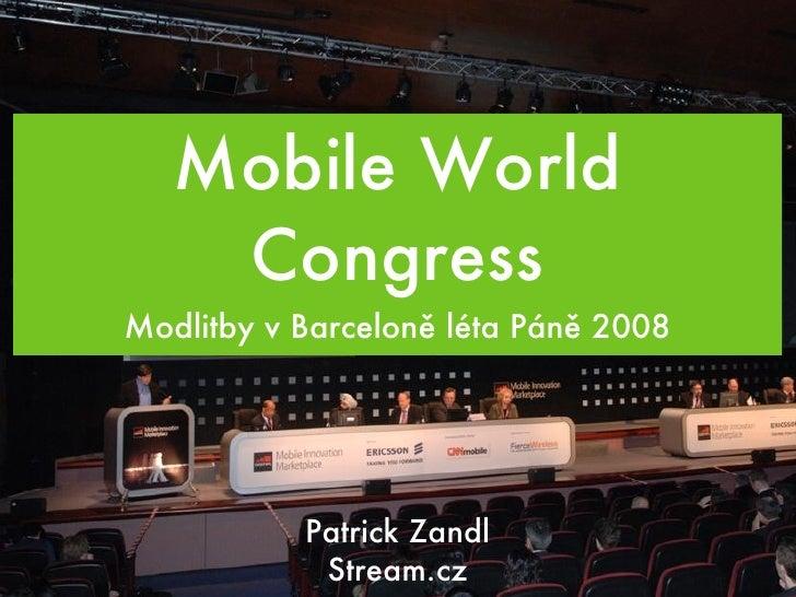 Mobile World Congress <ul><li>Modlitby v Barceloně léta Páně 2008 </li></ul>Patrick Zandl Stream.cz