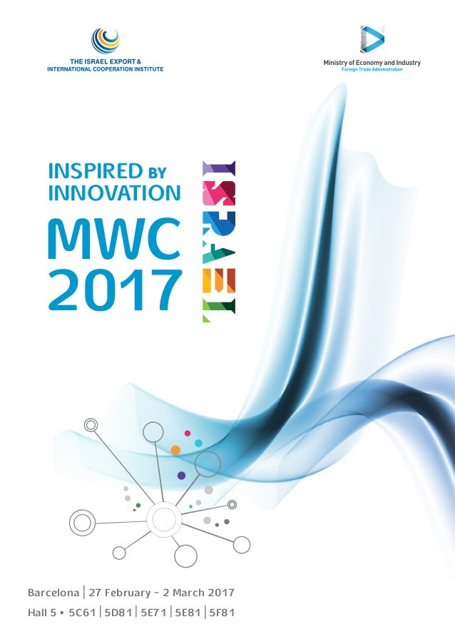 Barcelona   27 February - 2 March 2017 Hall 5 ▪ 5C61   5D81   5E71   5E81   5F81 MWC 2017 INSPIRED BY INNOVATION