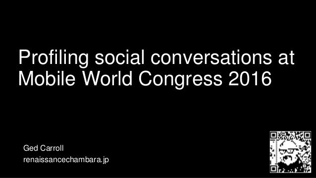 Profiling social conversations at Mobile World Congress 2016 Ged Carroll renaissancechambara.jp