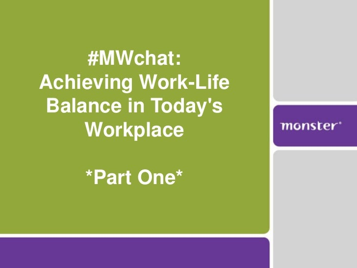 #MWchat:Achieving Work-LifeBalance in Todays    Workplace    *Part One*
