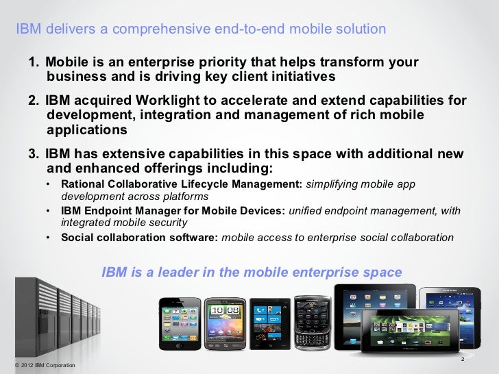 IBM delivers a comprehensive end-to-end mobile solution    1. Mobile is an enterprise priority that helps transform your ...