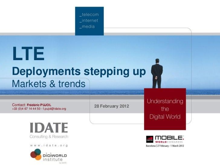 LTEDeployments stepping upMarkets & trendsContact: Frédéric PUJOL                    28 February 2012+33 (0)4 67 14 44 50 ...