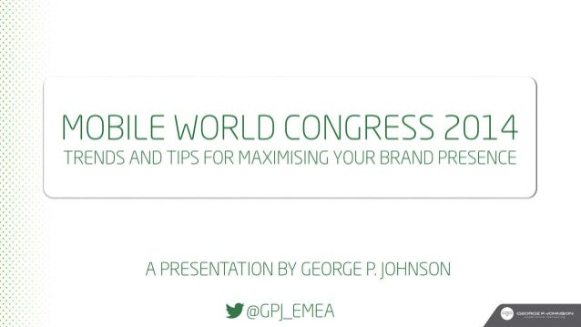 Mobile World Congress 2014 - Tips and Trends for Maximising Your Brand Presence
