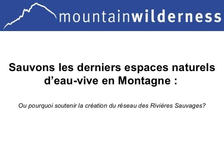 Sauvons les derniers espaces naturels d'eau-vive en Montagne :     Ou pourquoi soutenir la création du réseau des Rivières...
