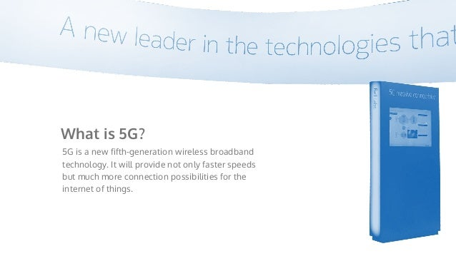 What is 5G? 5G is a new fifth-generation wireless broadband technology. It will provide not only faster speeds but much mo...