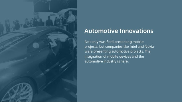 Not only was Ford presenting mobile projects, but companies like Intel and Nokia were presenting automotive projects. The ...