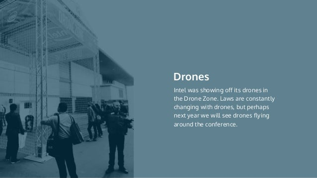 Intel was showing off its drones in the Drone Zone. Laws are constantly changing with drones, but perhaps next year we wil...