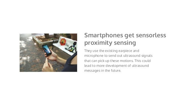 They use the existing earpiece and microphone to send out ultrasound signals that can pick up these motions. This could le...