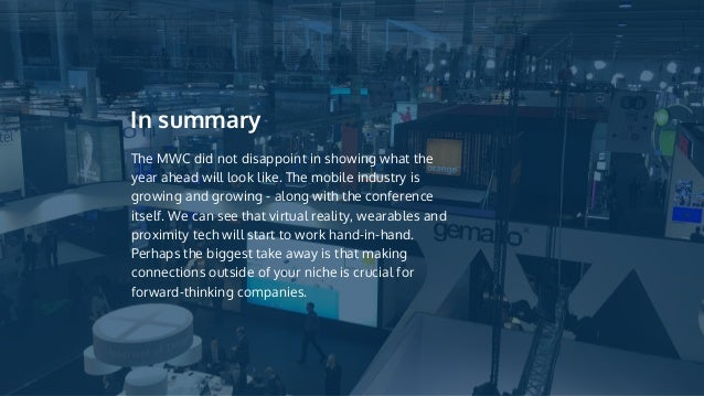 In summary The MWC did not disappoint in showing what the year ahead will look like. The mobile industry is growing and gr...