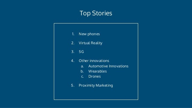 Top Stories 1. New phones 2. Virtual Reality 3. 5G 4. Other innovations a. Automotive Innovations b. Wearables c. Drones 5...