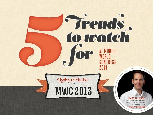 Trendsto watch for World     at Mobile     Congress       2013                 Martin Lange,              Executive Market...