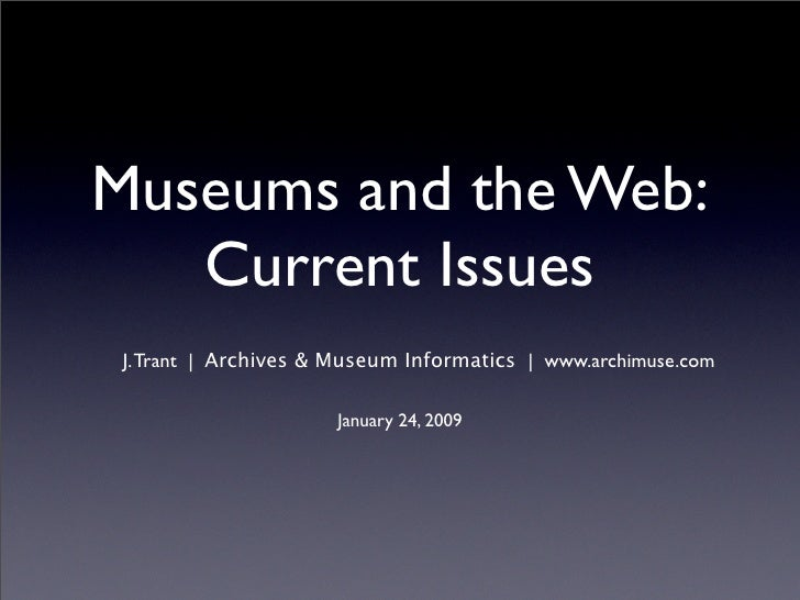 Museums and the Web:    Current Issues  J. Trant | Archives & Museum Informatics | www.archimuse.com                      ...
