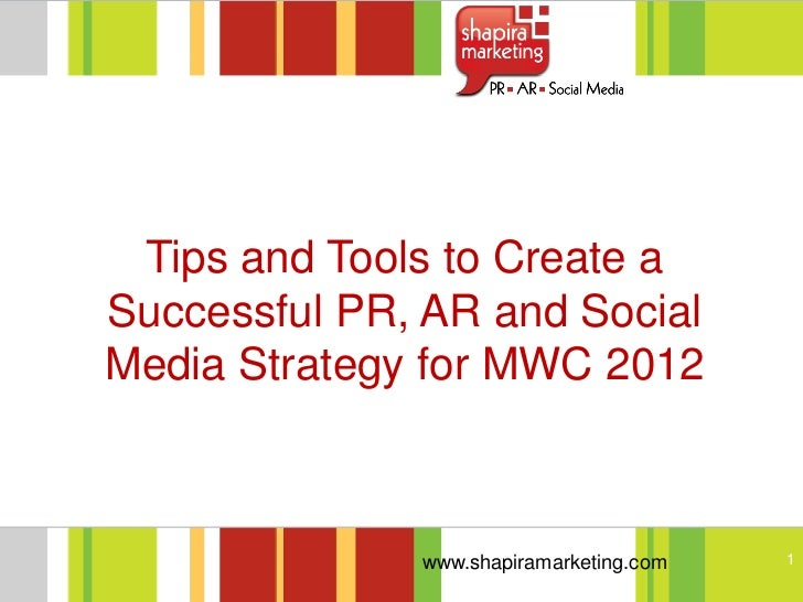 Tips and Tools to Create aSuccessful PR, AR and SocialMedia Strategy for MWC 2012              www.shapiramarketing.com   1