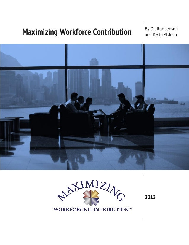 By Dr. Ron JensonMaximizing Workforce Contribution   and Keith Aldrich                                    2013
