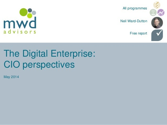 The Digital Enterprise: CIO perspectives May 2014 Neil Ward-Dutton All programmes Free report
