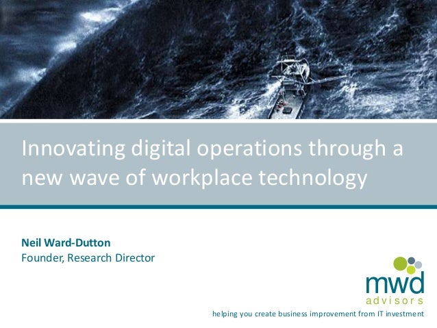 Innovating digital operations through a  new wave of workplace technology  mwd  a d v i s o r s  helping you create busine...