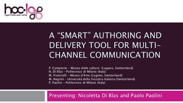"A ""smart"" authoring and delivery tool for multi-channel communication<br />Presenting: Nicoletta Di Blas and Paolo Paolini..."