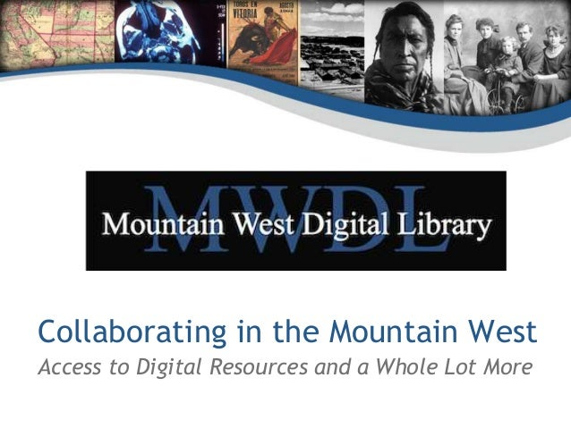 Collaborating in the Mountain West Access to Digital Resources and a Whole Lot More