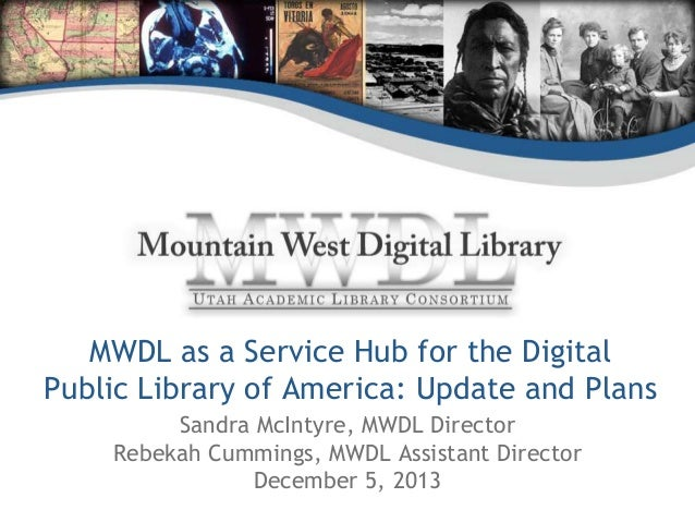 MWDL as a Service Hub for the Digital Public Library of America: Update and Plans Sandra McIntyre, MWDL Director Rebekah C...