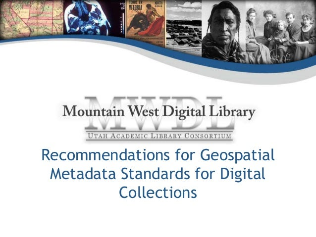 Recommendations for Geospatial Metadata Standards for Digital          Collections