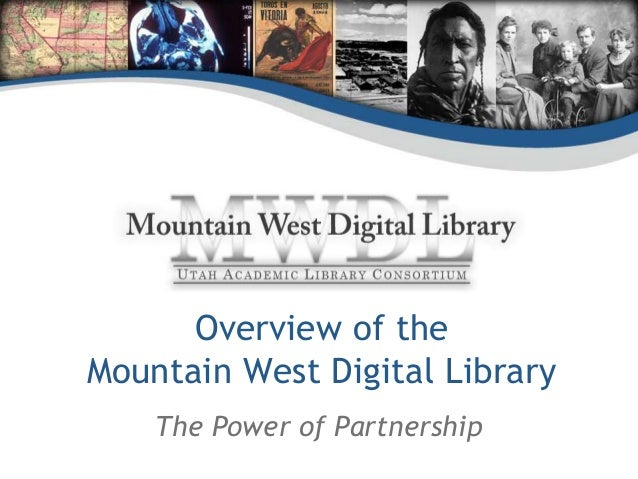 Overview of the  Mountain West Digital Library  The Power of Partnership