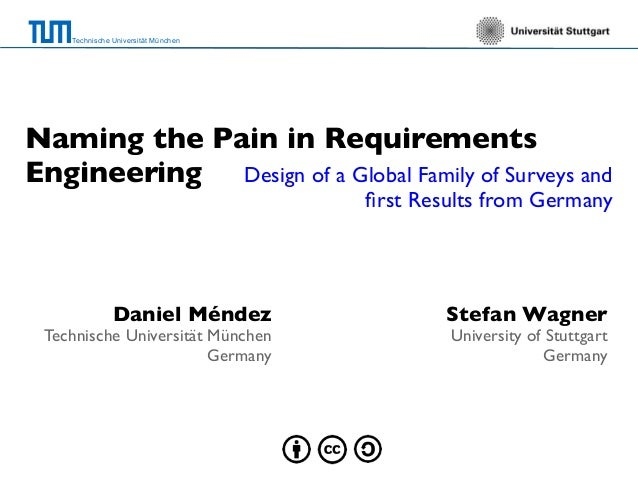 Technische Universität München Naming the Pain in Requirements Engineering Daniel Méndez Technische Universität München Ge...