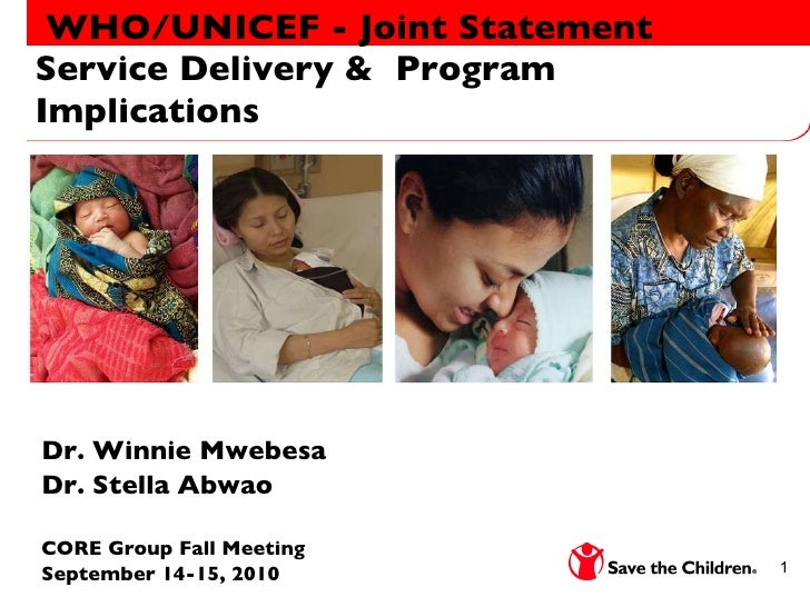 WHO/UNICEF - Joint Statement Service Delivery &  Program Implications Dr. Winnie Mwebesa Dr. Stella Abwao CORE Group Fal...