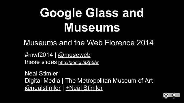 Google Glass and Museums Museums and the Web Florence 2014 Neal Stimler Digital Media | The Metropolitan Museum of Art @ne...
